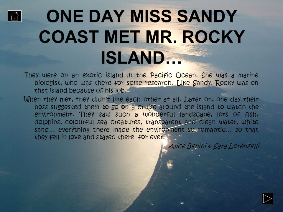 ONE DAY MISS SANDY COAST MET MR. ROCKY ISLAND…