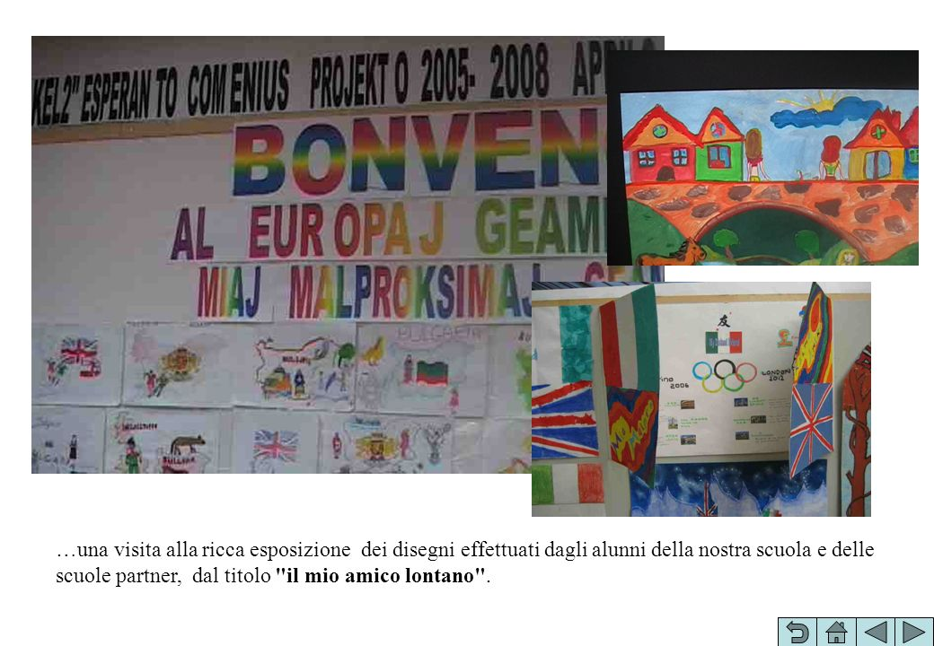 …una visita alla ricca esposizione dei disegni effettuati dagli alunni della nostra scuola e delle scuole partner, dal titolo il mio amico lontano .