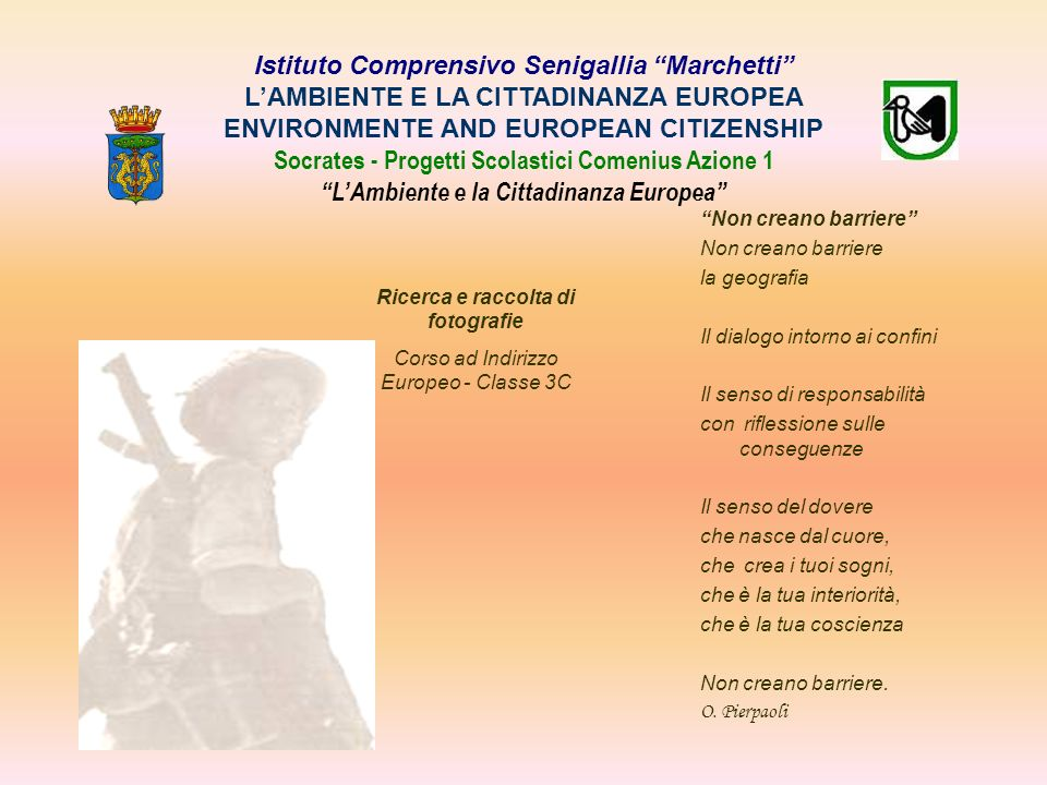 Istituto Comprensivo Senigallia Marchetti L'AMBIENTE E LA CITTADINANZA EUROPEA ENVIRONMENTE AND EUROPEAN CITIZENSHIP Socrates - Progetti Scolastici Comenius Azione 1 L'Ambiente e la Cittadinanza Europea