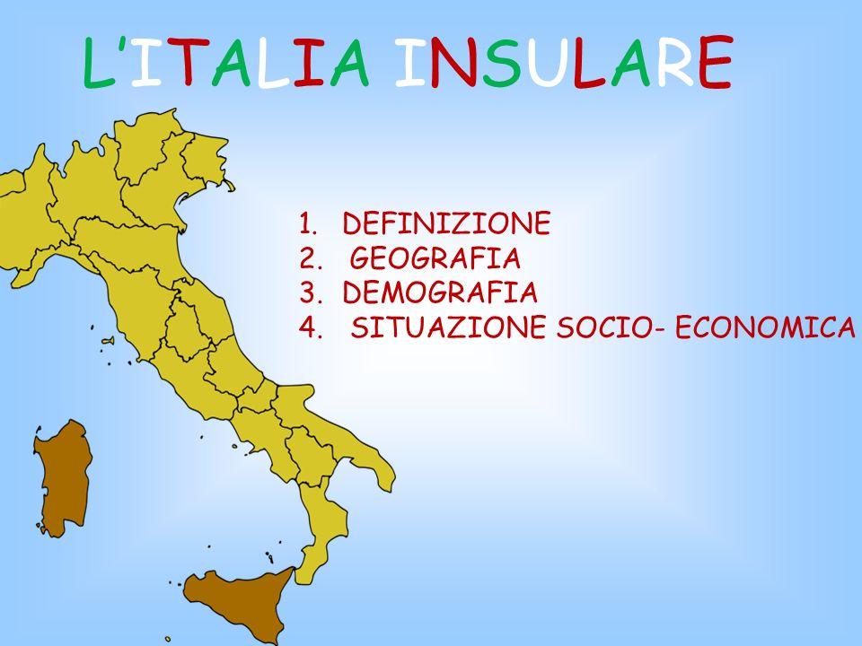 L'ITALIA INSULARE DEFINIZIONE GEOGRAFIA DEMOGRAFIA