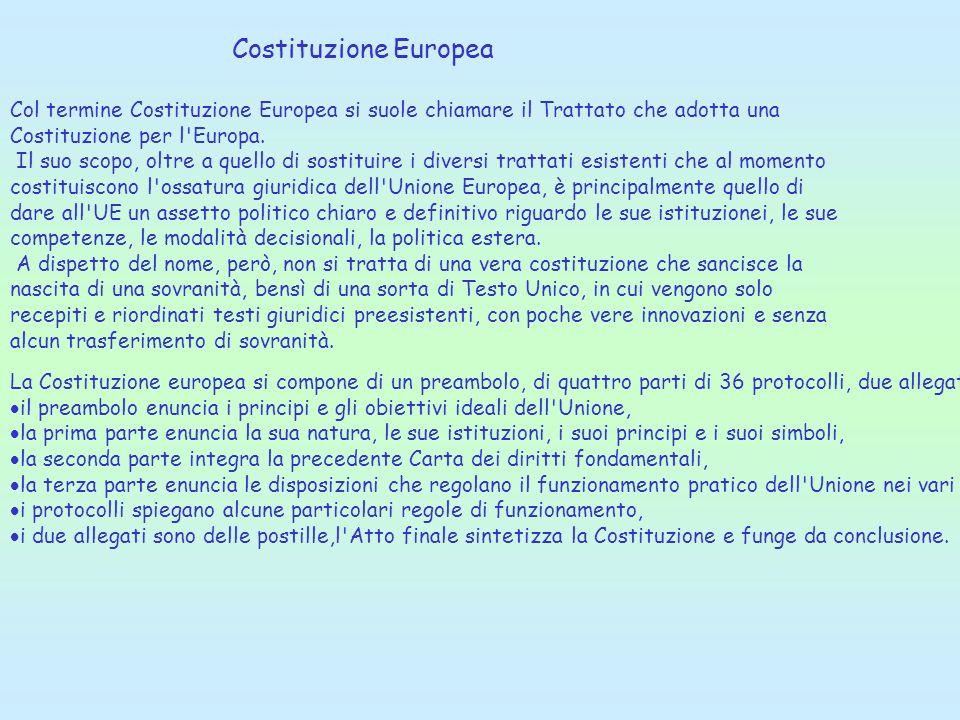 Costituzione EuropeaCol termine Costituzione Europea si suole chiamare il Trattato che adotta una Costituzione per l Europa.