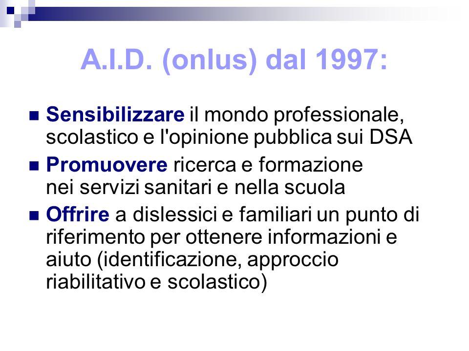 A.I.D. (onlus) dal 1997:Sensibilizzare il mondo professionale, scolastico e l opinione pubblica sui DSA.