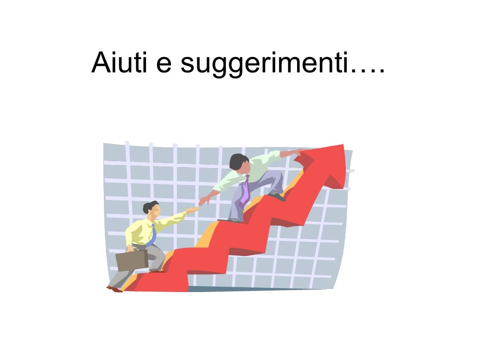 Aiuti e suggerimenti….