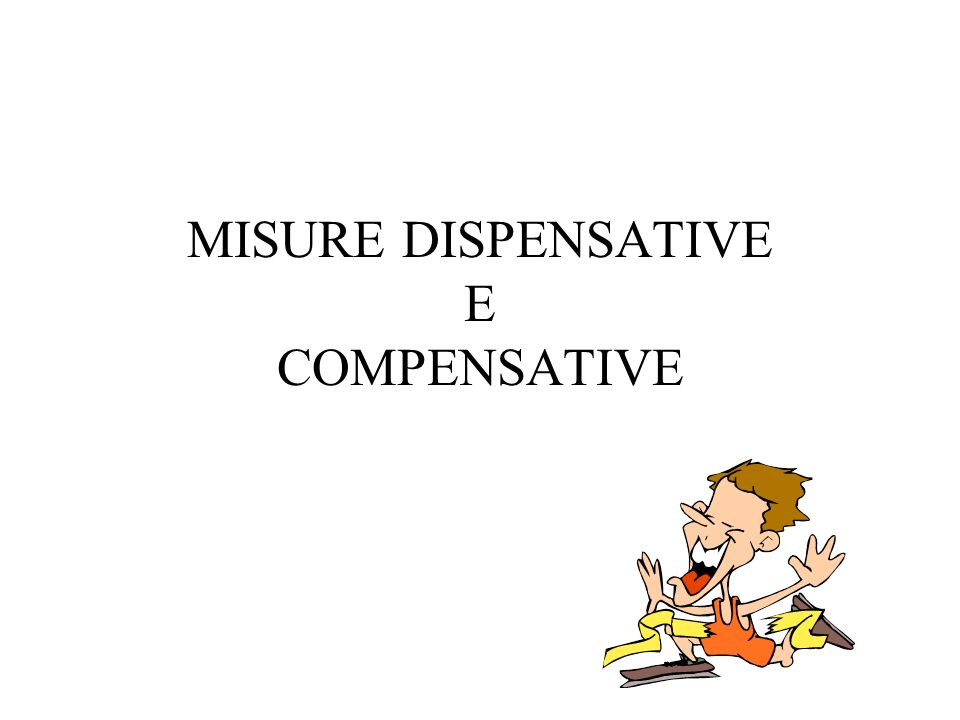MISURE DISPENSATIVE E COMPENSATIVE