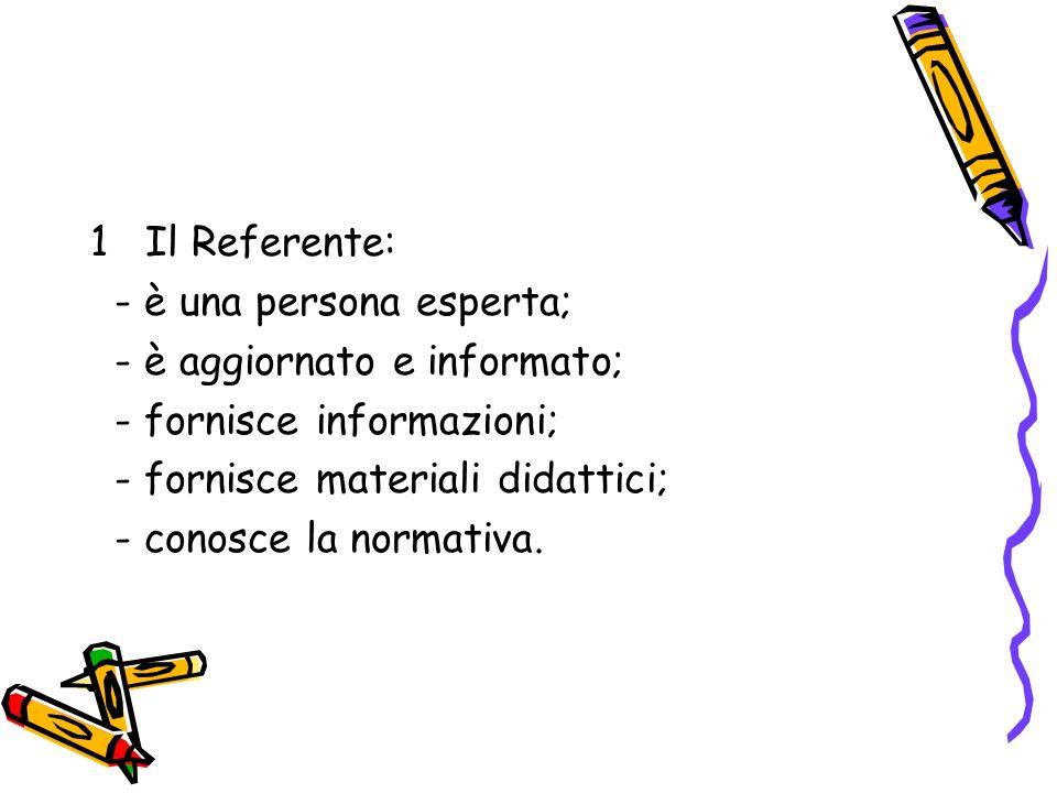 1 Il Referente: - è una persona esperta; - è aggiornato e informato; - fornisce informazioni; - fornisce materiali didattici;