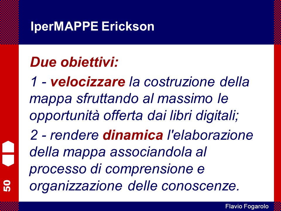 IperMAPPE Erickson Due obiettivi: 1 - velocizzare la costruzione della mappa sfruttando al massimo le opportunità offerta dai libri digitali;
