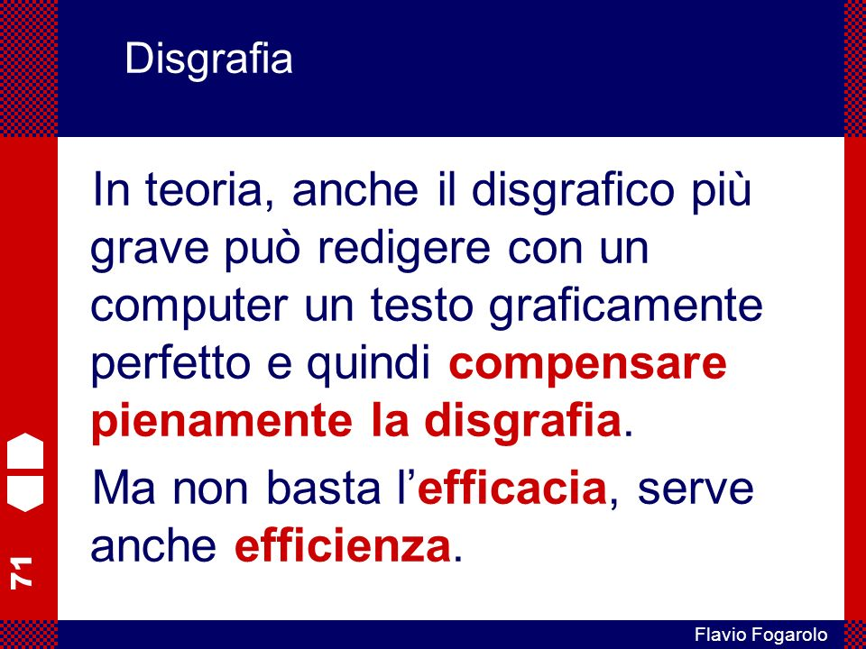 Ma non basta l'efficacia, serve anche efficienza.