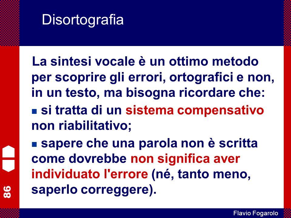 Disortografia La sintesi vocale è un ottimo metodo per scoprire gli errori, ortografici e non, in un testo, ma bisogna ricordare che: