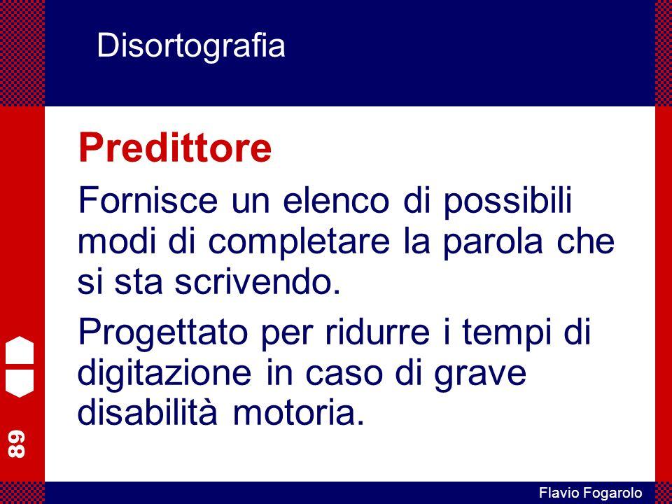 Disortografia Predittore. Fornisce un elenco di possibili modi di completare la parola che si sta scrivendo.