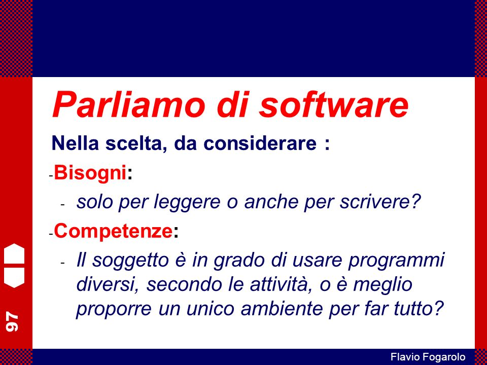 Parliamo di software Nella scelta, da considerare : Bisogni: