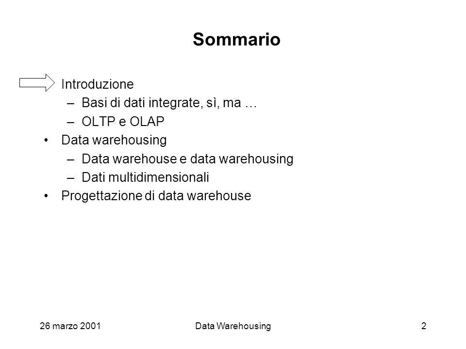 Sommario Introduzione Basi di dati integrate, sì, ma … OLTP e OLAP