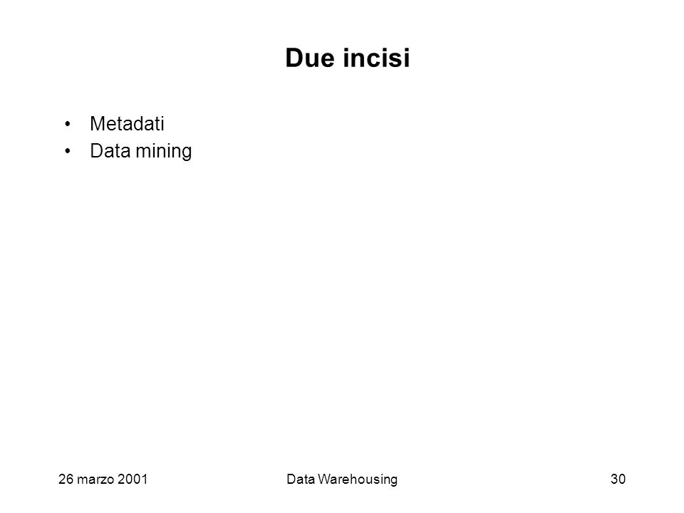 Due incisi Metadati Data mining 26 marzo 2001 Data Warehousing