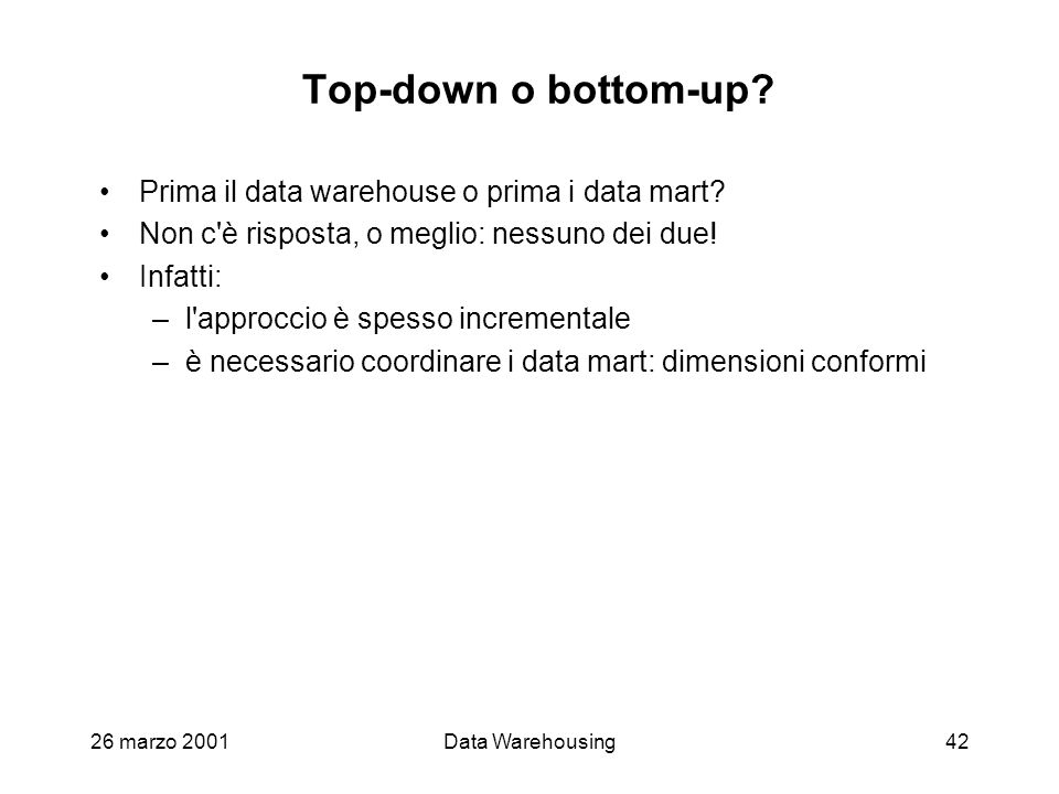 Top-down o bottom-up Prima il data warehouse o prima i data mart