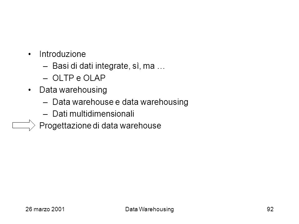 Basi di dati integrate, sì, ma … OLTP e OLAP Data warehousing