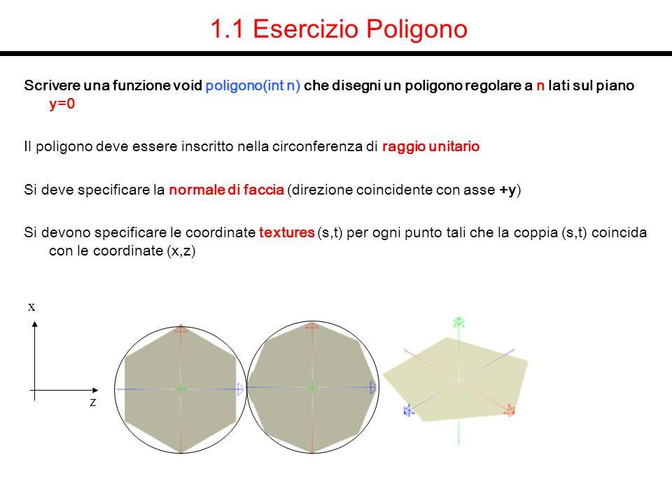1.1 Esercizio Poligono Scrivere una funzione void poligono(int n) che disegni un poligono regolare a n lati sul piano y=0.