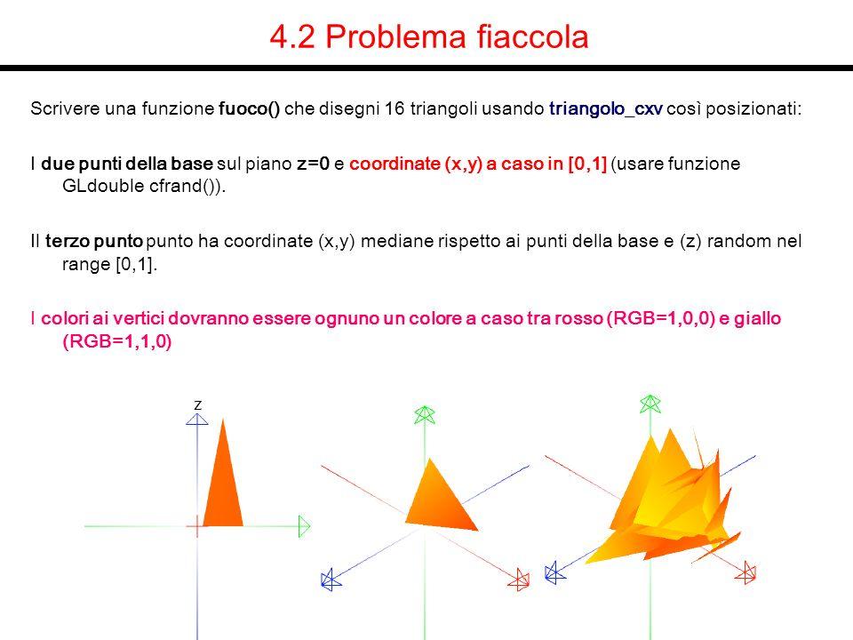 4.2 Problema fiaccola Scrivere una funzione fuoco() che disegni 16 triangoli usando triangolo_cxv così posizionati: