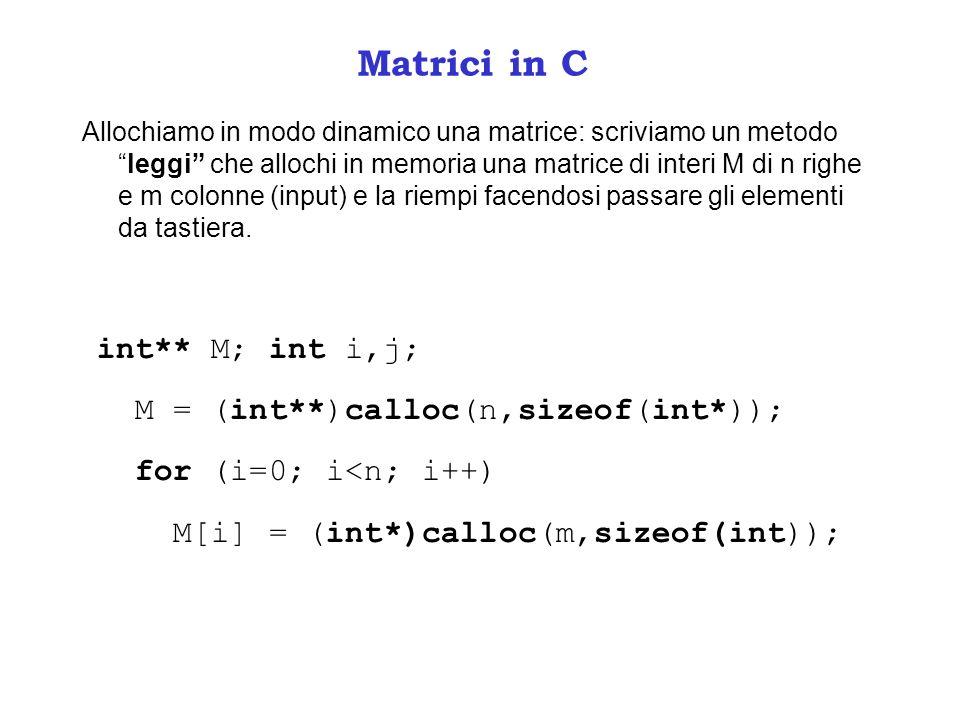 Matrici in C int** M; int i,j; M = (int**)calloc(n,sizeof(int*));