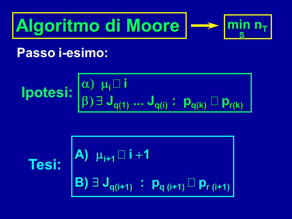 Algoritmo di Moore Ipotesi: Tesi: min nT S Passo i-esimo: a) mi ³ i