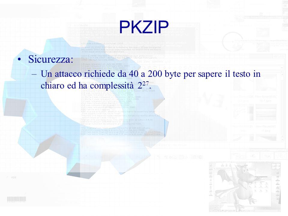 PKZIP Sicurezza: Un attacco richiede da 40 a 200 byte per sapere il testo in chiaro ed ha complessità 227.
