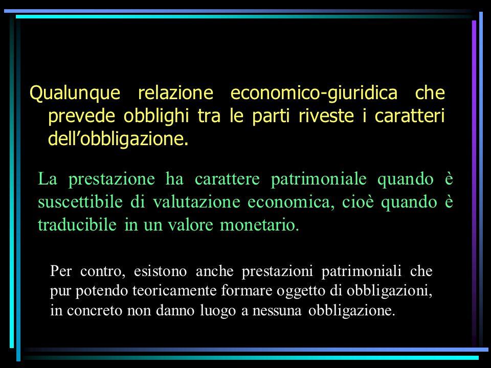 Qualunque relazione economico-giuridica che prevede obblighi tra le parti riveste i caratteri dell'obbligazione.