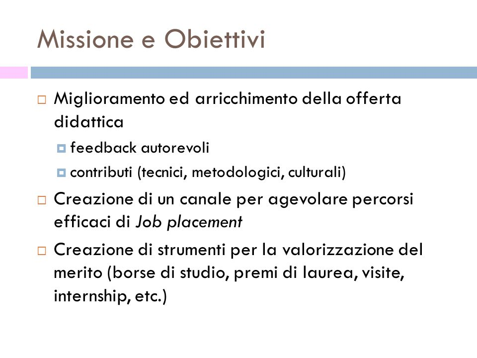 Missione e Obiettivi Miglioramento ed arricchimento della offerta didattica. feedback autorevoli.