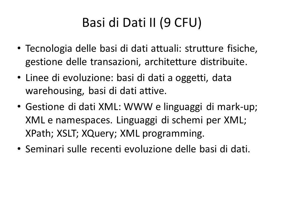 Basi di Dati II (9 CFU) Tecnologia delle basi di dati attuali: strutture fisiche, gestione delle transazioni, architetture distribuite.