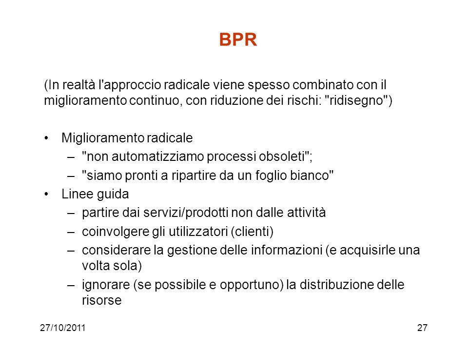 BPR (In realtà l approccio radicale viene spesso combinato con il miglioramento continuo, con riduzione dei rischi: ridisegno )