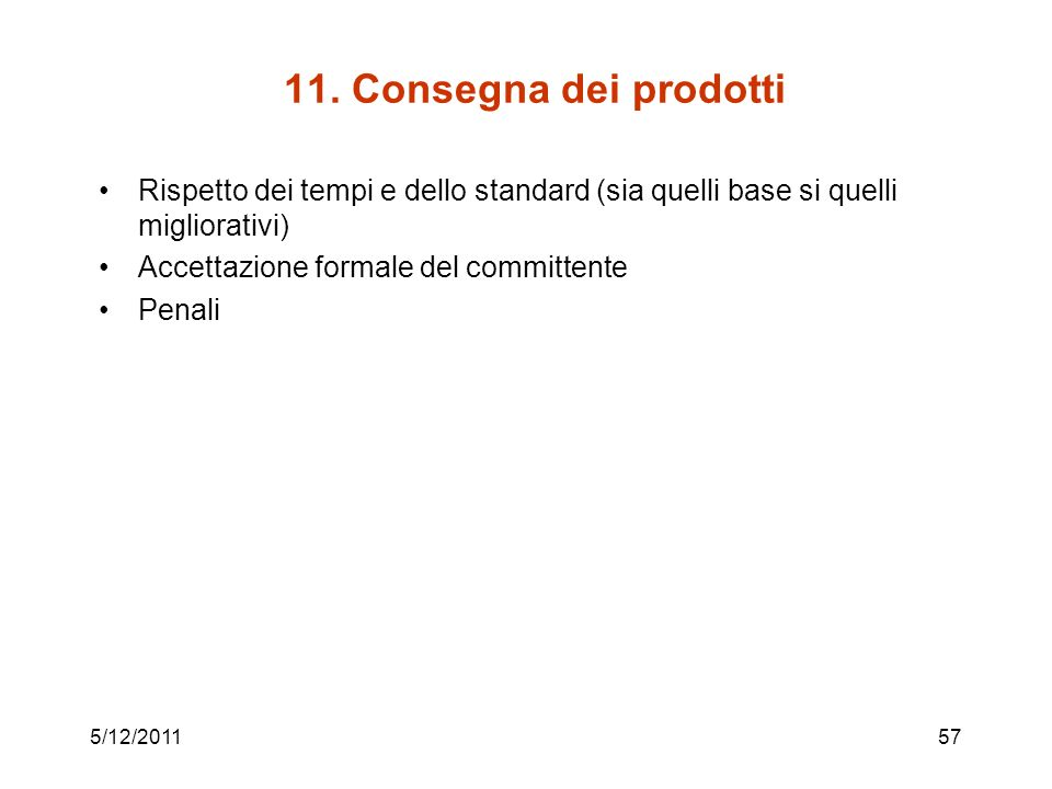 11. Consegna dei prodotti Rispetto dei tempi e dello standard (sia quelli base si quelli migliorativi)