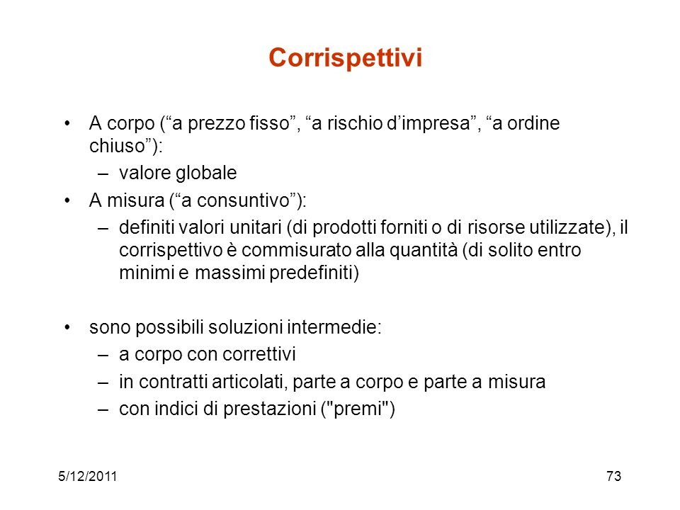 Corrispettivi A corpo ( a prezzo fisso , a rischio d'impresa , a ordine chiuso ): valore globale.