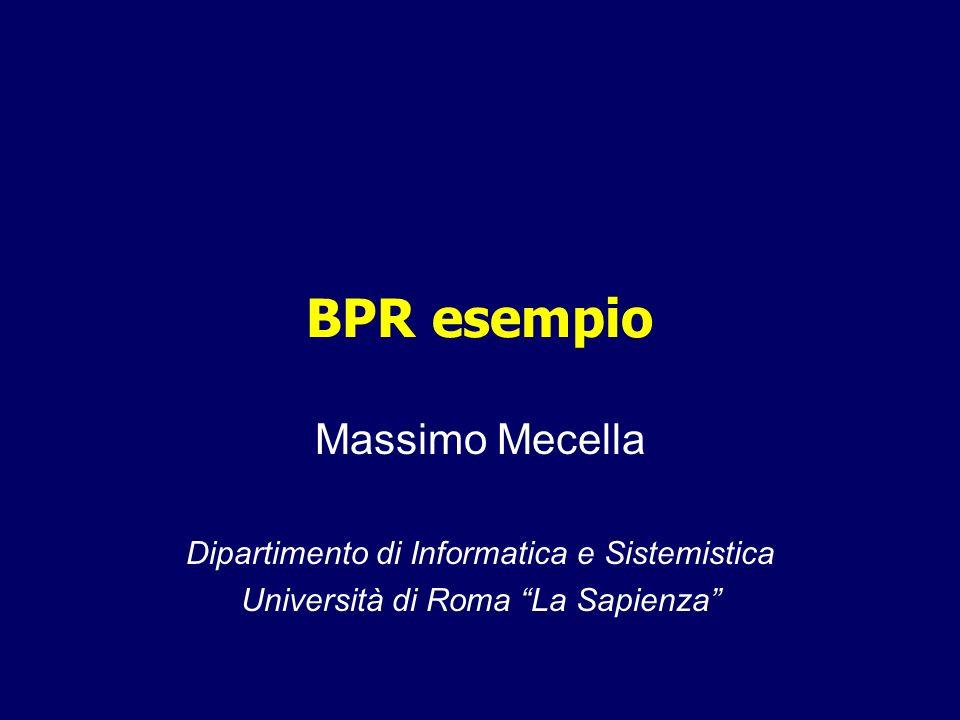 BPR esempio Massimo Mecella Dipartimento di Informatica e Sistemistica