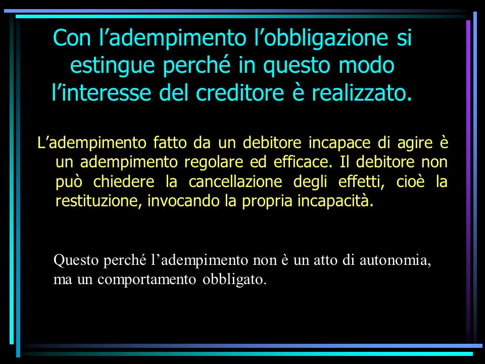 Con l'adempimento l'obbligazione si estingue perché in questo modo l'interesse del creditore è realizzato.
