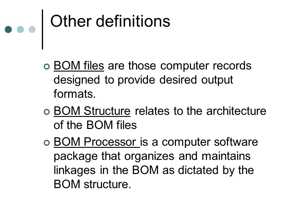 Other definitionsBOM files are those computer records designed to provide desired output formats.