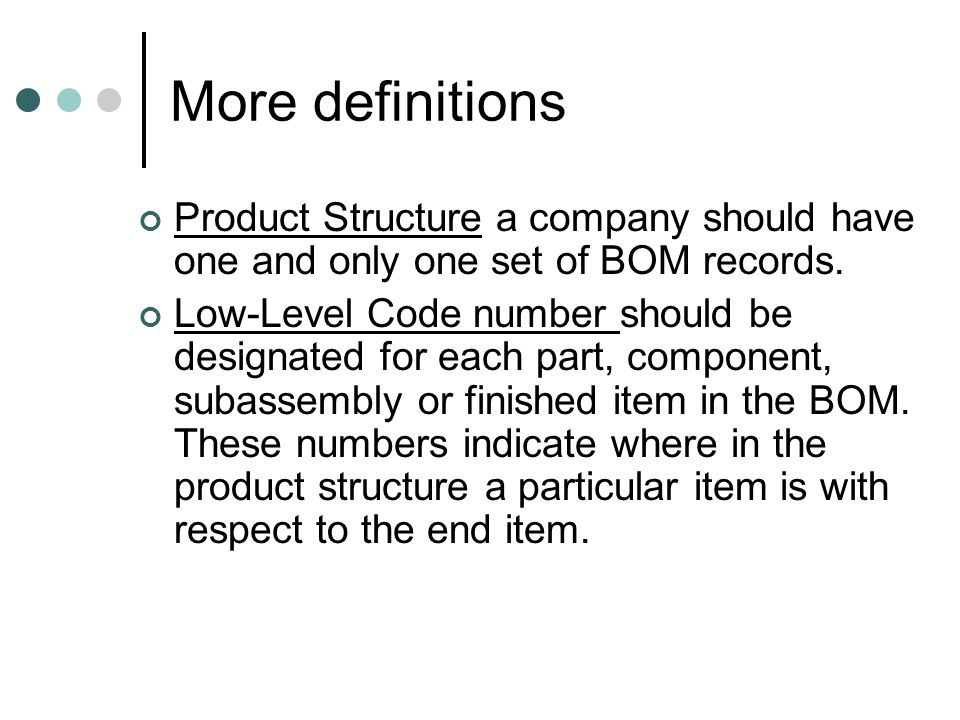 More definitionsProduct Structure a company should have one and only one set of BOM records.