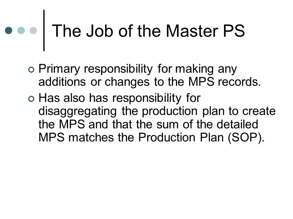 The Job of the Master PS Primary responsibility for making any additions or changes to the MPS records.