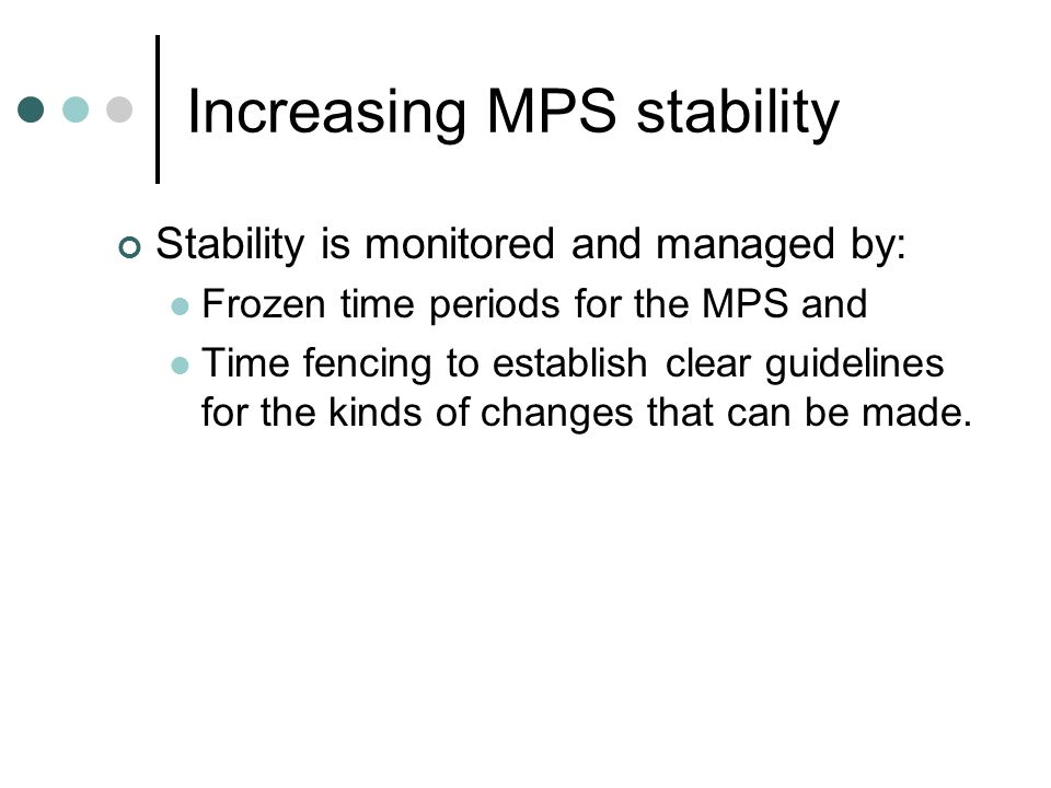 Increasing MPS stability