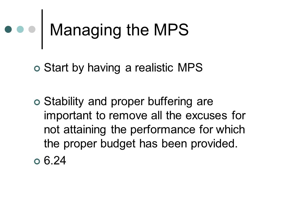 Managing the MPS Start by having a realistic MPS