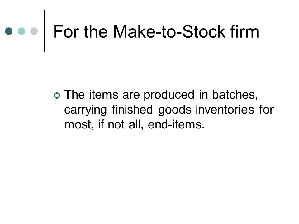 For the Make-to-Stock firm