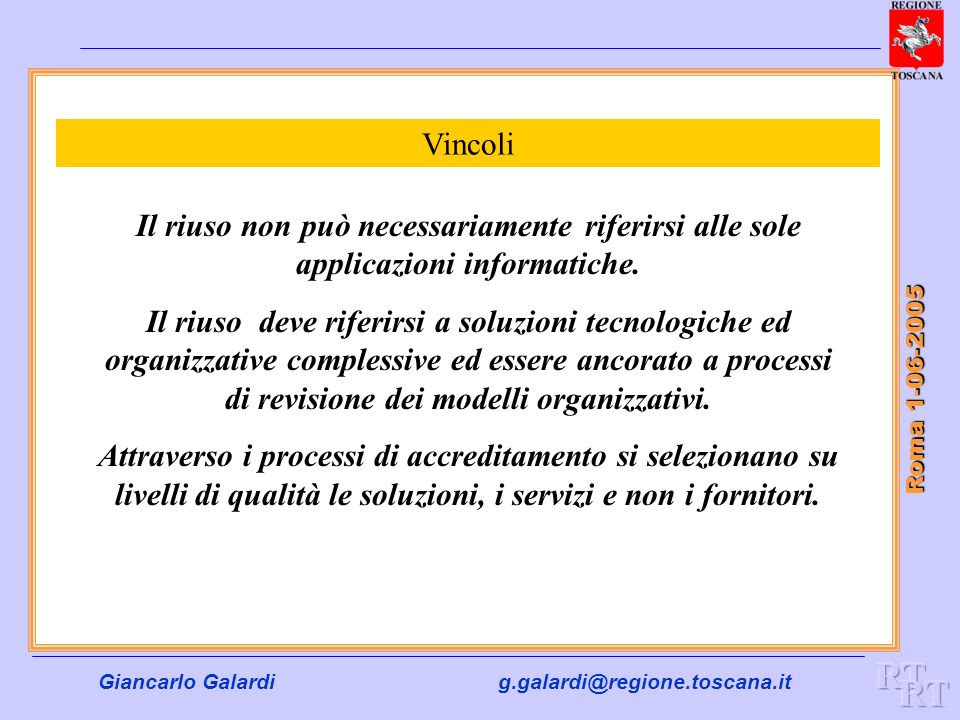 Vincoli Il riuso non può necessariamente riferirsi alle sole applicazioni informatiche.