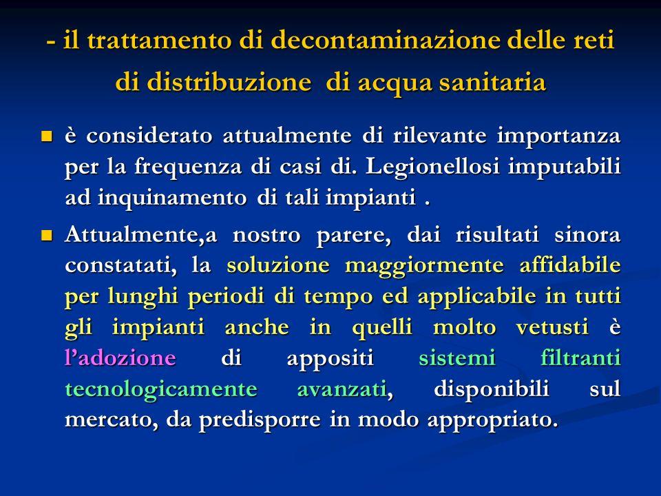 - il trattamento di decontaminazione delle reti di distribuzione di acqua sanitaria