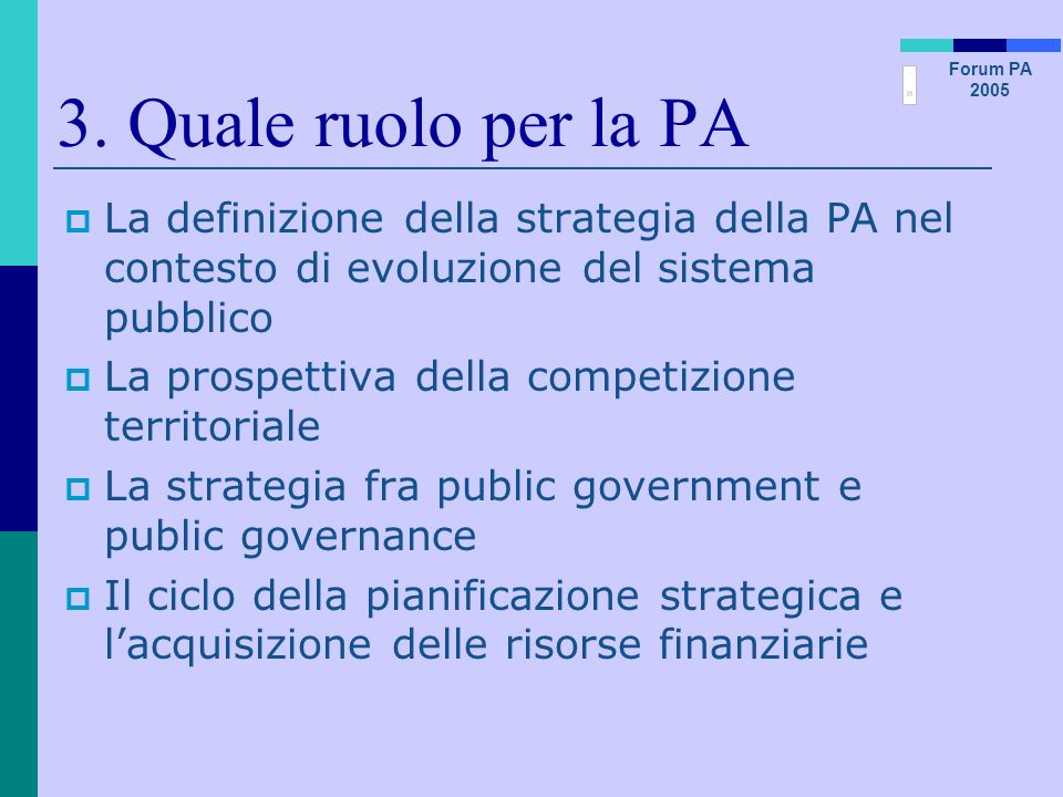 3. Quale ruolo per la PA La definizione della strategia della PA nel contesto di evoluzione del sistema pubblico.