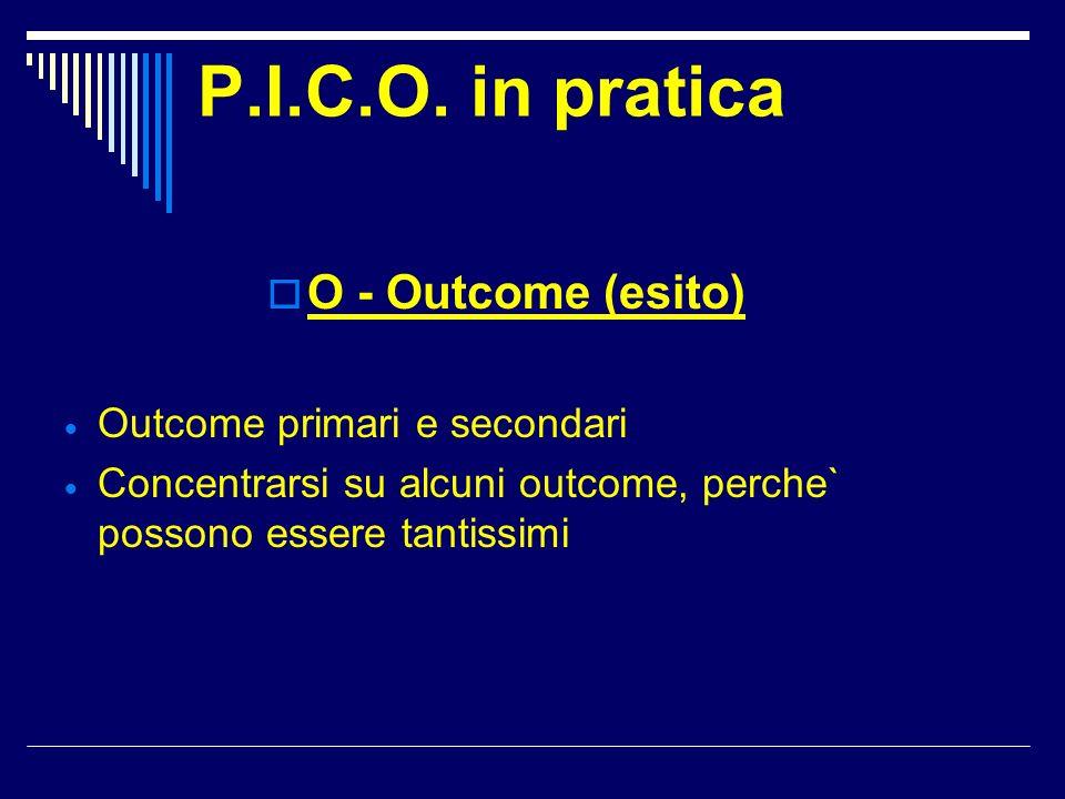 P.I.C.O. in pratica O - Outcome (esito) Outcome primari e secondari
