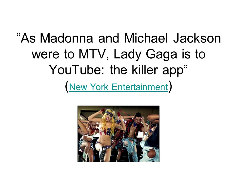 As Madonna and Michael Jackson were to MTV, Lady Gaga is to YouTube: the killer app (New York Entertainment)