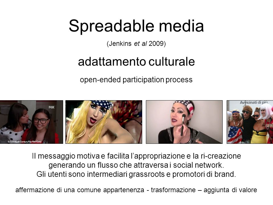 Spreadable media (Jenkins et al 2009) adattamento culturale open-ended participation process.