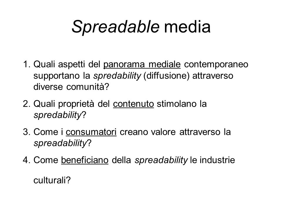 Spreadable media Quali aspetti del panorama mediale contemporaneo supportano la spredability (diffusione) attraverso diverse comunità