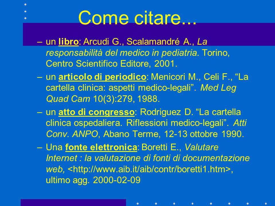 Come citare... un libro: Arcudi G., Scalamandré A., La responsabilità del medico in pediatria. Torino, Centro Scientifico Editore, 2001.