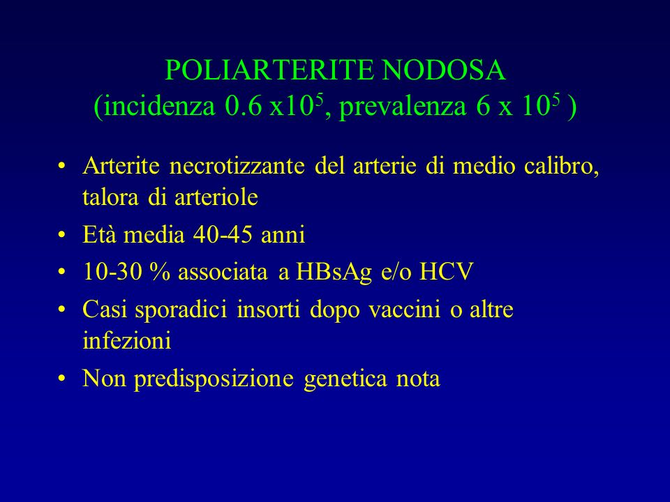 POLIARTERITE NODOSA (incidenza 0.6 x105, prevalenza 6 x 105 )