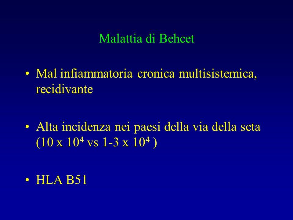 Malattia di Behcet Mal infiammatoria cronica multisistemica, recidivante. Alta incidenza nei paesi della via della seta (10 x 104 vs 1-3 x 104 )