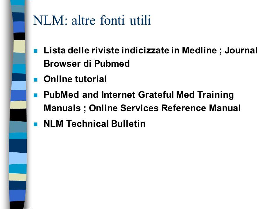NLM: altre fonti utili Lista delle riviste indicizzate in Medline ; Journal Browser di Pubmed. Online tutorial.