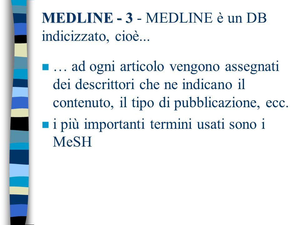MEDLINE - 3 - MEDLINE è un DB indicizzato, cioè...