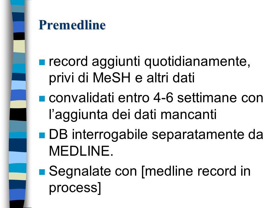 Premedline record aggiunti quotidianamente, privi di MeSH e altri dati. convalidati entro 4-6 settimane con l'aggiunta dei dati mancanti.